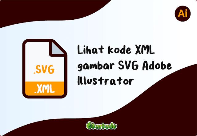Melihat Kode XML SVG Adobe Illustrator