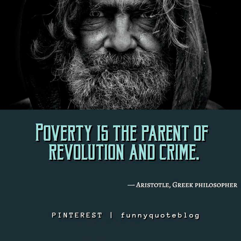 "Poverty Quote: ""Poverty is the parent of revolution and crime."" — Aristotle, Greek philosopher"
