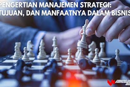 √ Pengertian Manajemen Strategi: Tujuan, dan Manfaatnya dalam Bisnis