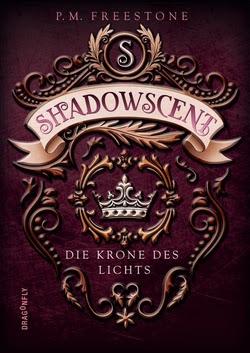 Bücherblog. Rezension. Buchcover. Shadowscent - Die Krone des Lichts (Band 2) von P.M. Freestone. Jugendbuch. Fantasy. Dragonfly.