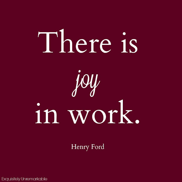 There Is Joy In Work Henry Ford
