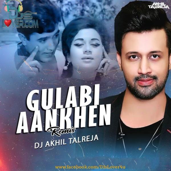 Gulabi Aankhen Ft Atif Aslam Remix DJ Akhil Talreja