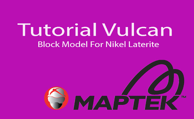 Tutorial Maptek Vulcan Block Model Nikel Laterite