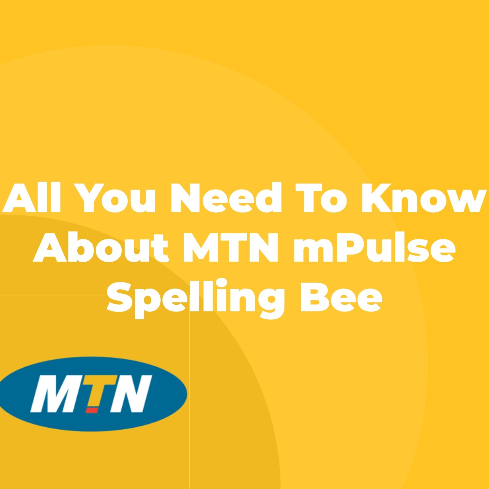 All You Need To Know About MTN mPulse Spelling Bee