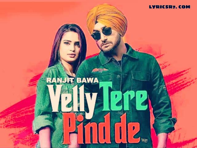 Velly Tere Pind De Song Lyrics - Ranjit Bawa in Punjabi