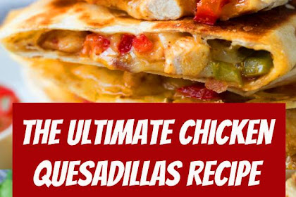 The Ultimate Chicken Quesadillas Recipe #quesadillas #mexican #food