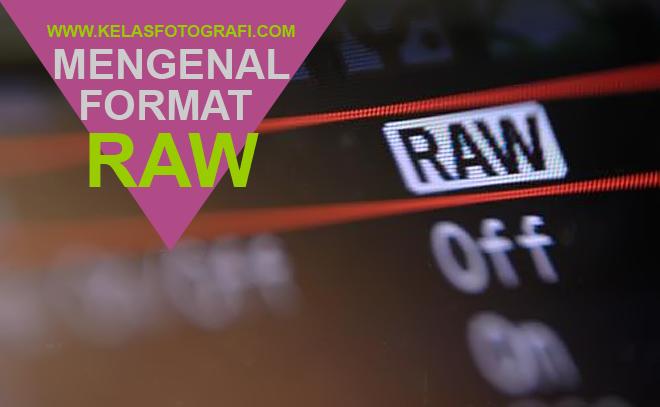 Mengenal Format RAW Dan Perbandingannya Dengan Format JPEG