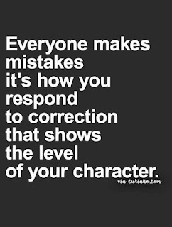 everyone makes mistakes it's how you respond to corrections that shows the level of your character