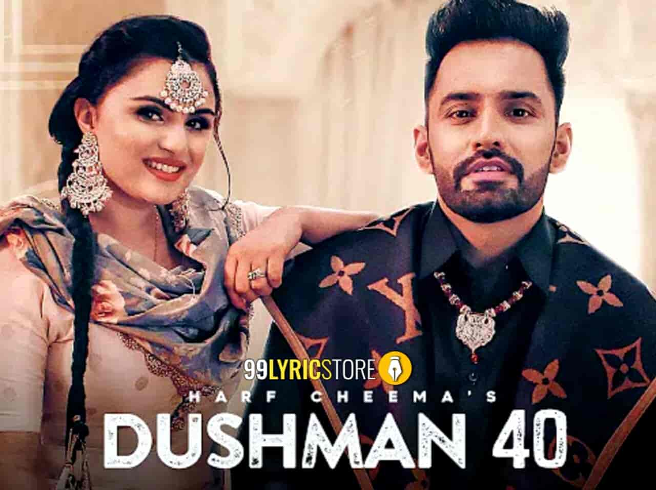 Dushman 40 Lyrics :- The Harf Cheema and Gulrej Akthar comes up together and bring a new punjabi track which is titled Dushman 40 sung by both. Music of this song master Deep Jandu while this brand new punjabi song Dushman 40 Lyrics are penned by Harf Cheema himself. Video of this song given by Savio Sandhu. This song is presented by Geet Mp3 label.