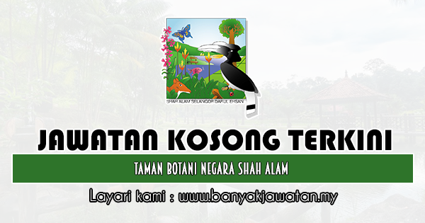 Jawatan Kosong 2019 di Taman Botani Negara Shah Alam