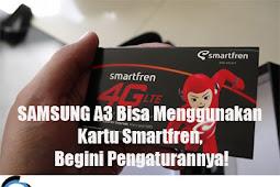 SAMSUNG A3 Bisa Menggunakan Kartu Smartfren, Begini Pengaturannya!
