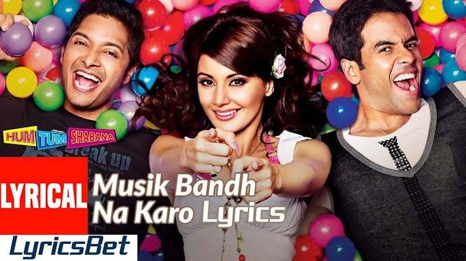 Musik Bandh Na Karo Lyrics - Hum Tum Shabana | Abhishek Nailwal, Palash Sen, Anoushka Manchanda