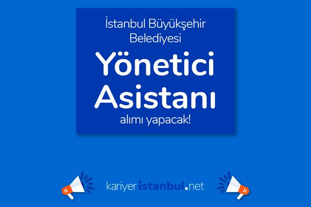 İstanbul Büyükşehir Belediyesi, yönetici asistanı alımı yapacak. İBB Kariyer iş ilanı detayları kariyeristanbul.net'te!