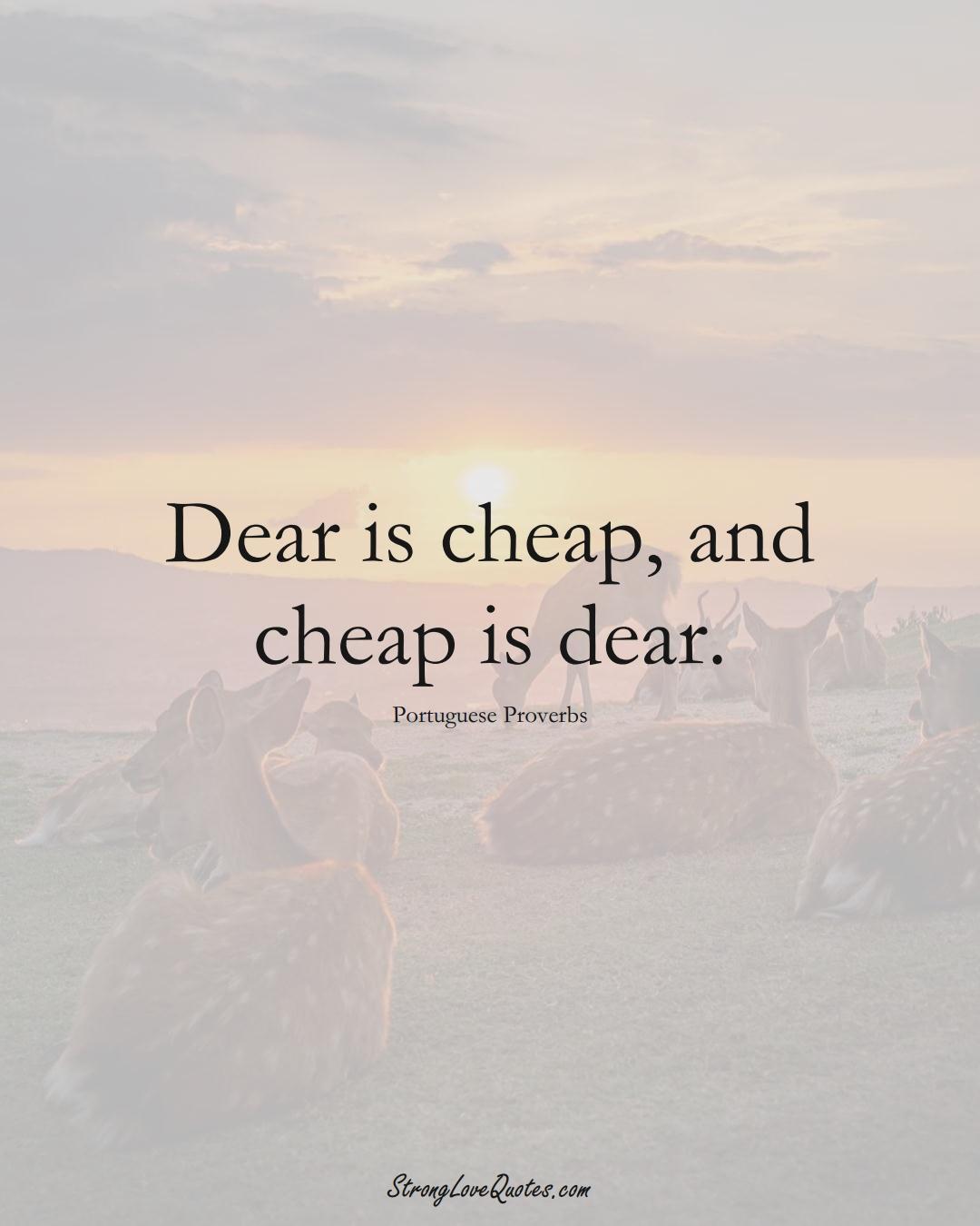 Dear is cheap, and cheap is dear. (Portuguese Sayings);  #EuropeanSayings