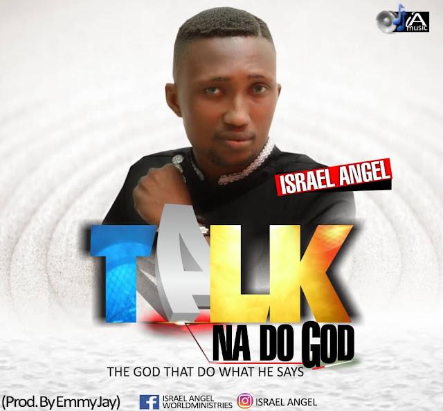 Isreal Angel - Talk Na Do God - Gospeltrender