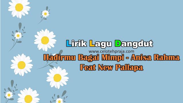 Hadirmu Bagai Mimpi Lirik Lagu Dangdut - Anisa Rahma Feat New Pallapa
