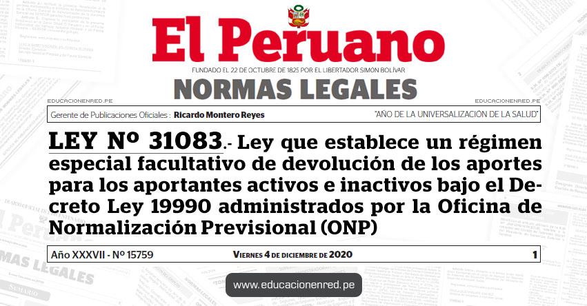LEY Nº 31083.- Ley que establece un régimen especial facultativo de devolución de los aportes para los aportantes activos e inactivos bajo el Decreto Ley 19990 administrados por la Oficina de Normalización Previsional (ONP)