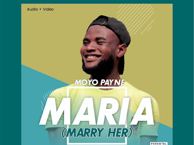 VIDEO & MP3: Moyo Payne - Maria (Marry Her)