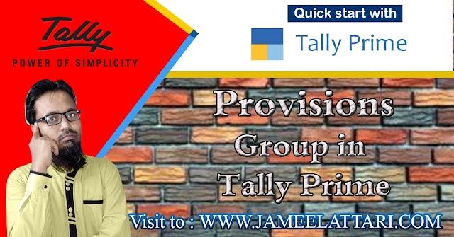 Provisions Group in Tally Prime   प्रोविजंस ग्रुप में कौन सी लेजर आती है