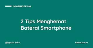 2 Tips Menghemat Baterai Smartphone