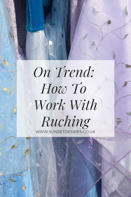 https://www.sunsetdesires.co.uk/2019/04/on-trend-how-to-work-with-ruching_24.html