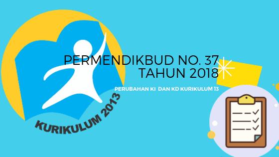 Download Permendikbud No. 37 Tahun 2018 - Perubahan KI KD K13 Pdf & Word