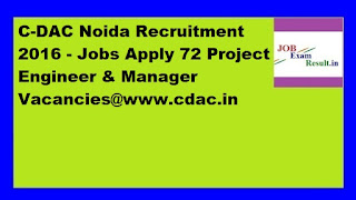 C-DAC Noida Recruitment 2016 - Jobs Apply 72 Project Engineer & Manager Vacancies@www.cdac.in