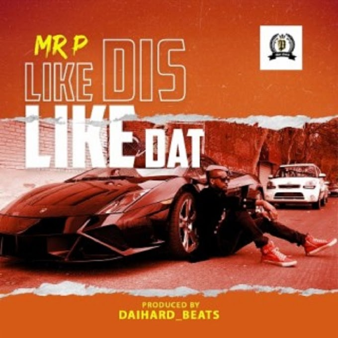 [ MUSIC ] Mr P – Like Dis Like Dat | MP3 DOWNLOAD