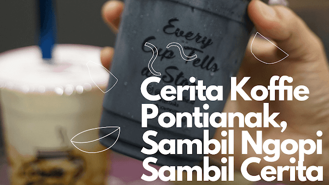 Cerita Koffie Pontianak, Sambil Ngopi Sambil Cerita