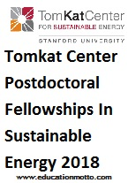 Tomkat Center Postdoctoral Fellowships In Sustainable Energy 2018, Description, Eligibility Criteria, Method of Applying, Deadline, Field of Study
