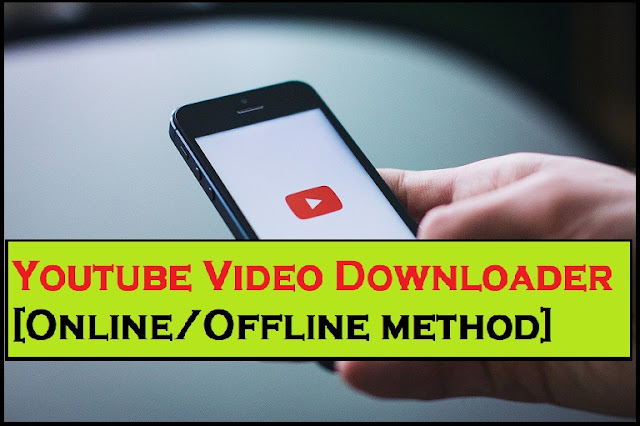 Youtube Video Downloader[Online/Offline method] - Best way to Download Youtube Videos