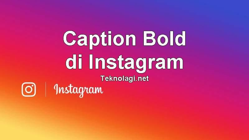 Cara Membuat Caption Huruf Tebal Bold di Instagram (teknolagi.net)