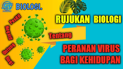 peranan virus, peran virus menguntungkan, peran virus merugikan,
