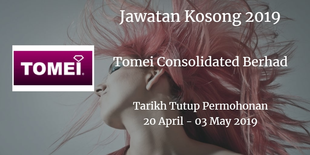 Jawatan Kosong Tomei Consolidated Berhad 20 April - 05 May 2019