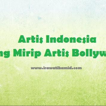 ARTIS INDONESIA YANG MIRIP ARTIS BOLLYWOOD