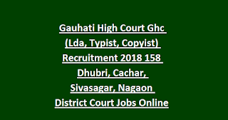 Gauhati High Court Ghc (Lda, Typist, Copyist) Recruitment 2018 158 Dhubri, Cachar, Sivasagar, Nagaon District Court Jobs Online