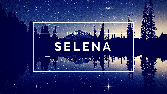 Significado del Nombre Selena ¿Que Significa?