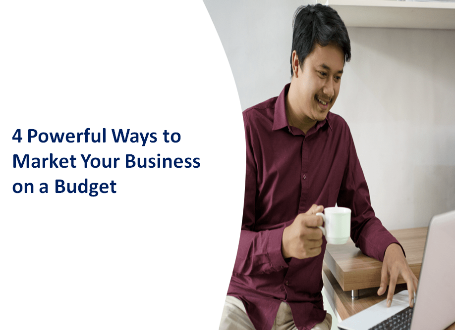 4 Powerful Ways to Market Your Business on a Budget