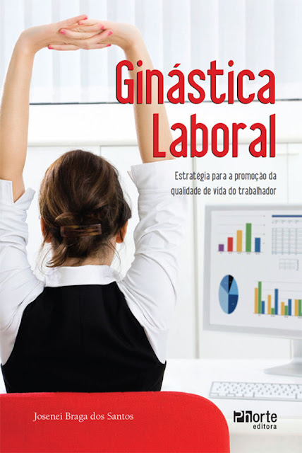 Ginástica laboral Estratégia para a promoção da qualidade de vida do trabalhador Josenei Braga dos Santos