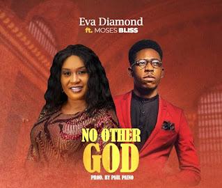 LYRICS: Eva Diamond - No Other God Ft. Moses Bliss
