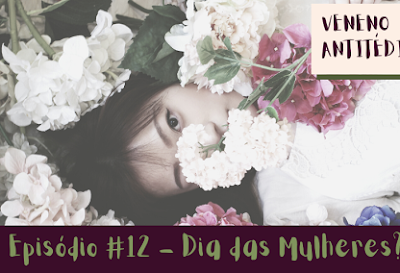 12 - Dia das Mulheres? #opodcastédelas