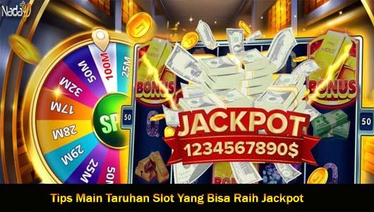 Tips Main Taruhan Slot Yang Bisa Raih Jackpot