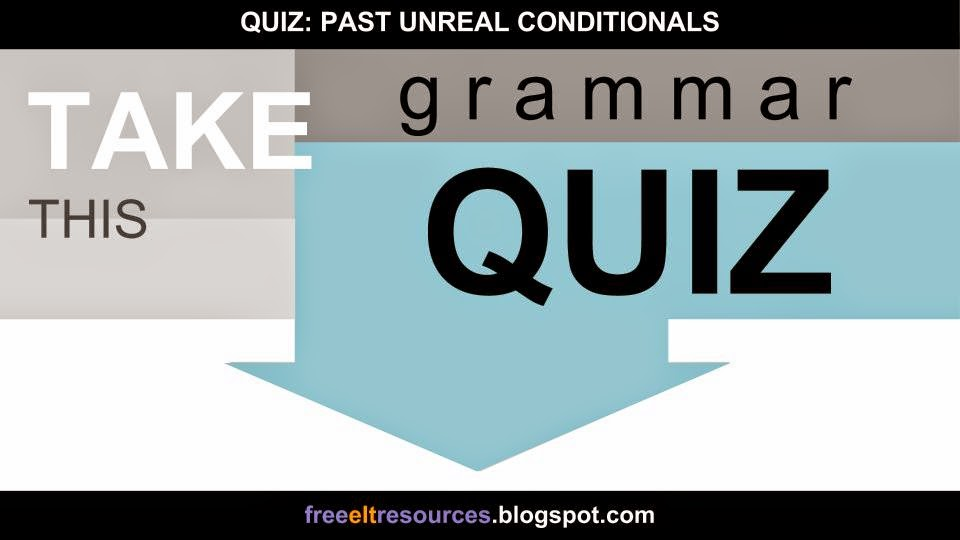 FREE ELT RESOURCES: QUIZ: Past Unreal Conditionals