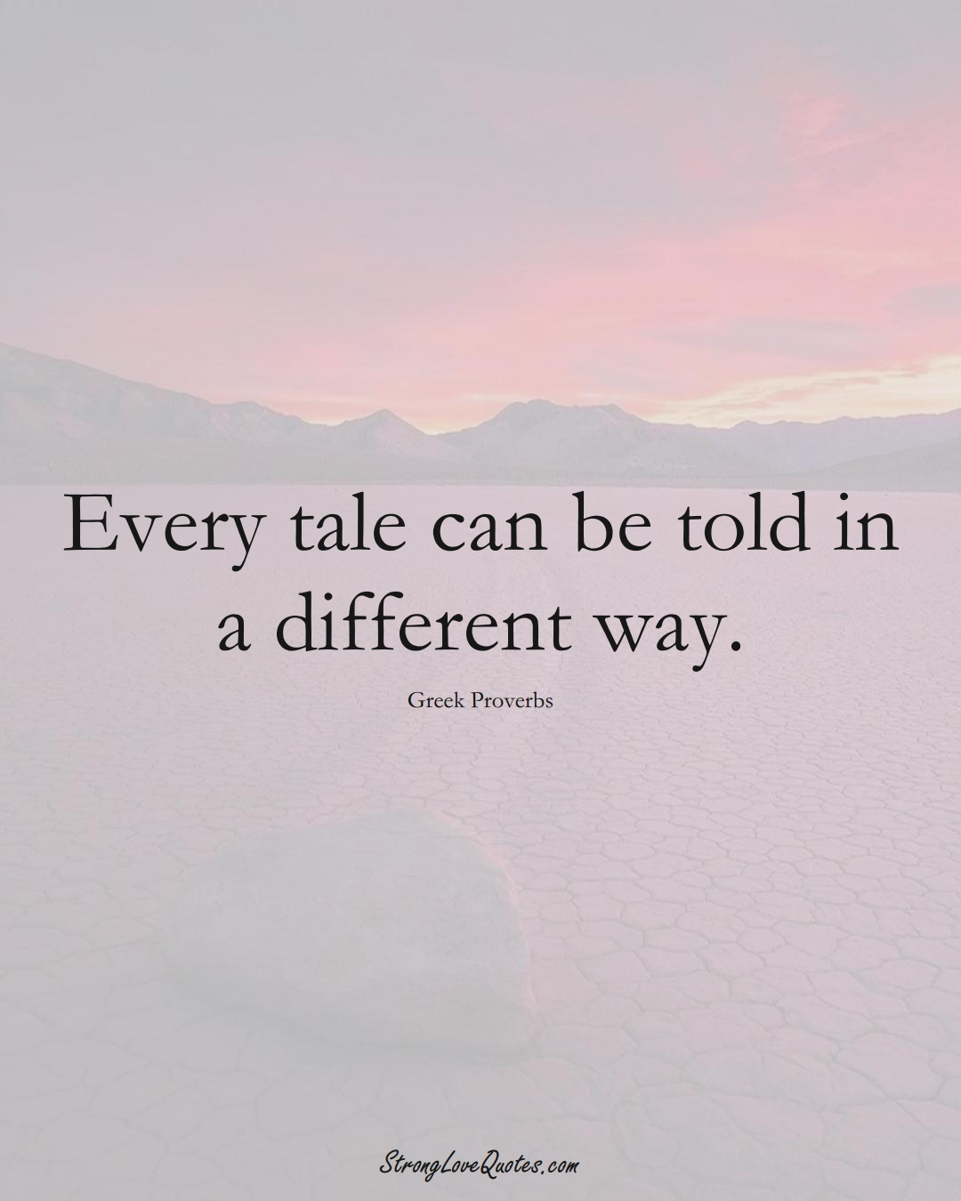 Every tale can be told in a different way. (Greek Sayings);  #EuropeanSayings