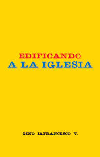 Gino Iafrancesco V.-Edificando a La Iglesia-