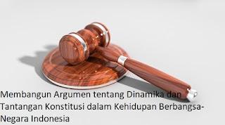 Membangun Argumen tentang Dinamika dan Tantangan Konstitusi dalam Kehidupan Berbangsa-Negara Indonesia