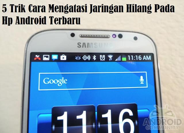 5 Trik Cara Mengatasi Jaringan Hilang Pada Hp Android Terbaru