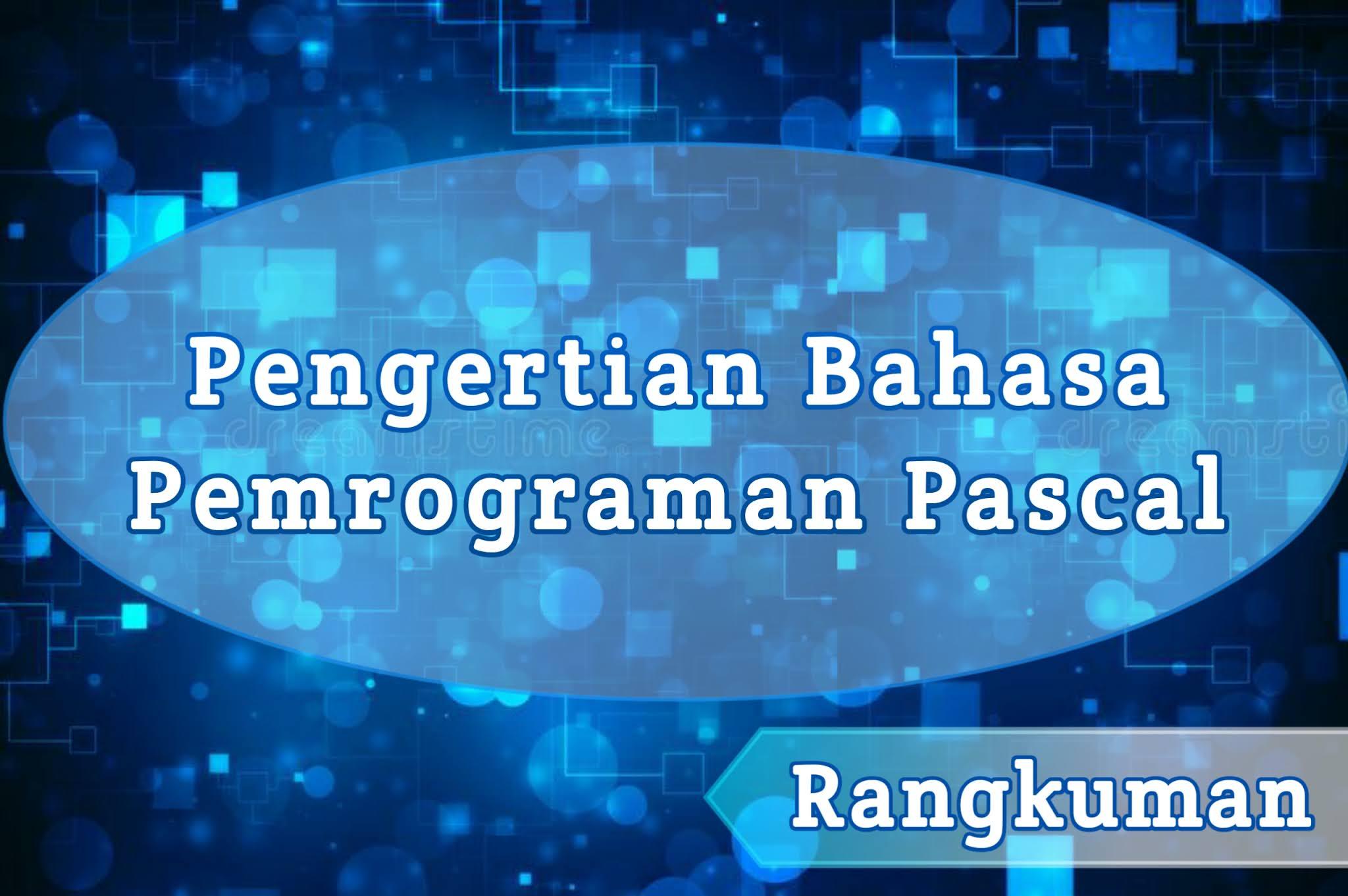 Rangkuman Pengertian Bahasa Pemrograman Pascal