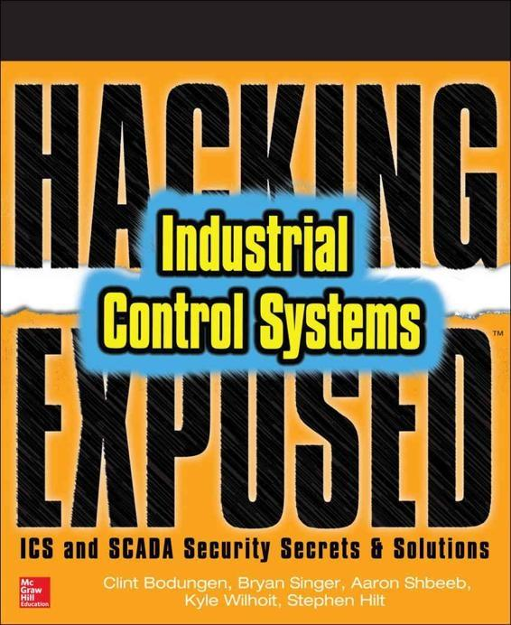 Hacking Exposed: Industrial Control Systems. McGraw-Hill