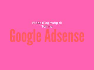 Niche blog apa aja yg diterima adsense?